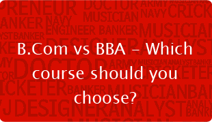 B.Com vs BBA - Which course should you choose?