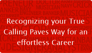 Recognizing your True Calling Paves Way for an effortless Career