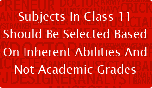 Subjects In Class 11 Should Be Selected Based On Inherent Abilities And Not Academic Grades